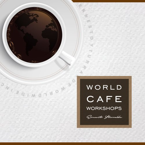 World Café © Workshops | Ernesto Yturralde Worldwide Inc.